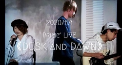 2020/11/1 Prime' LIVE 《 DUSK and DAWN 》